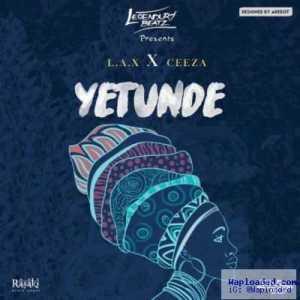 Legendury Beatz - Yetunde ft. L.A.X & Ceeza